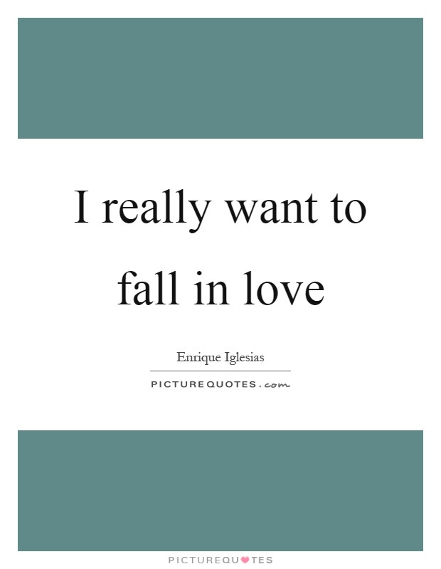 Wanting To Fall In Love Quotes Sayings Wanting To Fall In Love