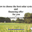 How to choose the best solar system and financing offer for you.