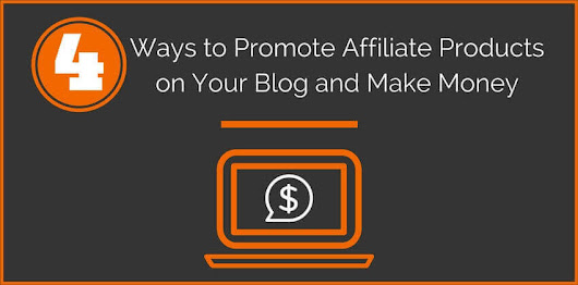 4 Ways to Promote Affiliate Products on Your Blog
