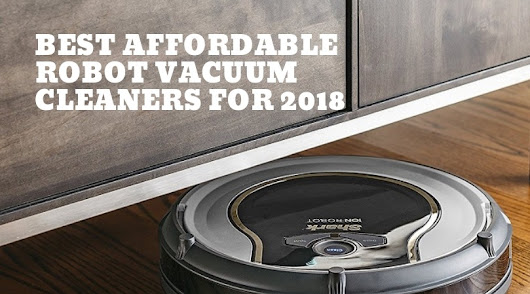 Best Affordable Robot Vacuum Cleaners for 2018