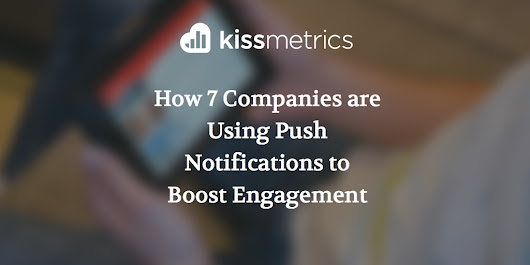 How 7 Companies are Using Push Notifications to Boost Engagement
