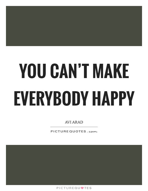 You Cant Make Everybody Happy Picture Quotes