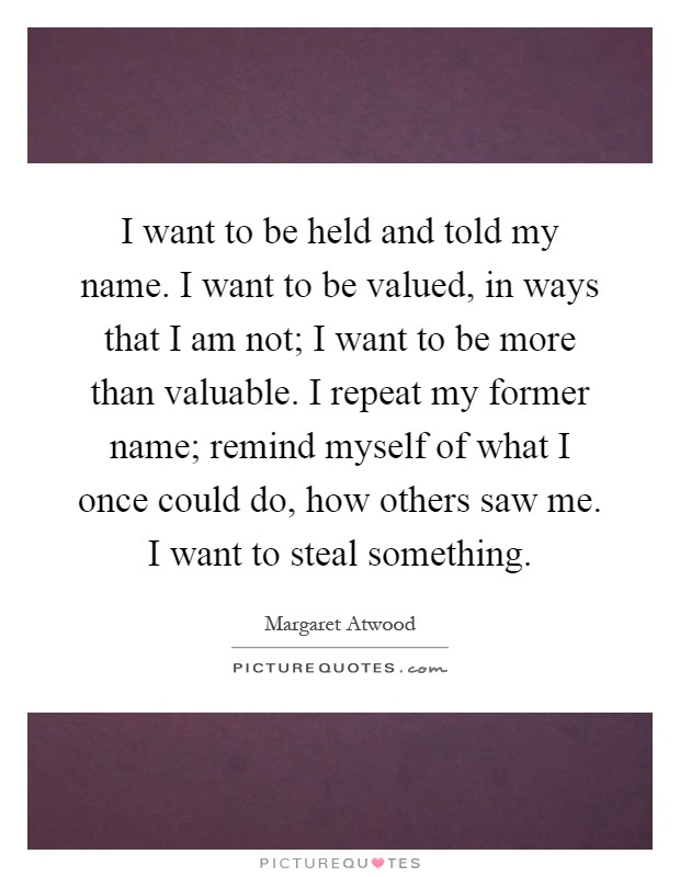 I Want To Be Held And Told My Name I Want To Be Valued In Ways