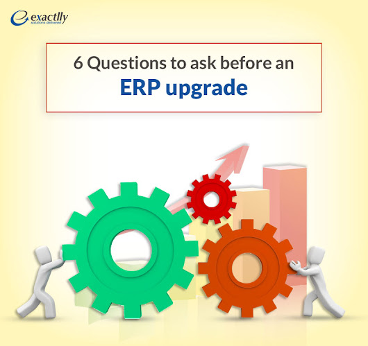 6 Questions to ask before an ERP upgrade | ERP Software