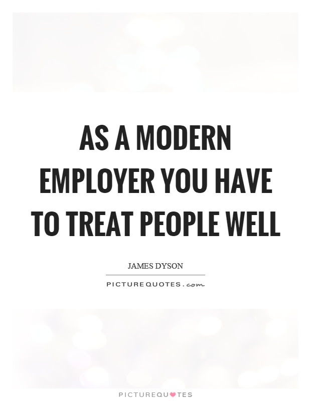 As A Modern Employer You Have To Treat People Well Picture Quotes