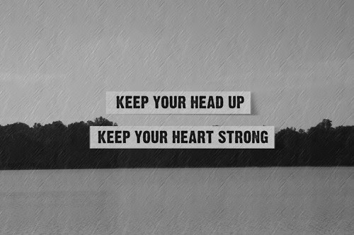 Keep Your Head Up Keep Your Heart Strong Hope Quote