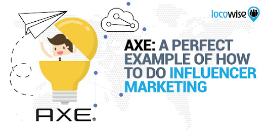 Axe: A Perfect Example Of How To Do Influencer Marketing