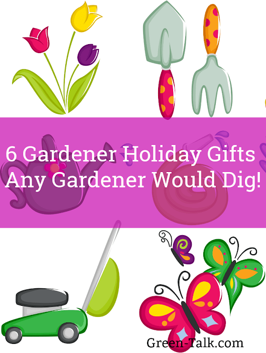 Six Gardener Holiday Gifts from Black Thumbs - Green Talk®