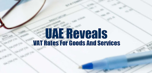 UAE Reveals VAT Rates For Goods & Services - Riz & Mona Blog