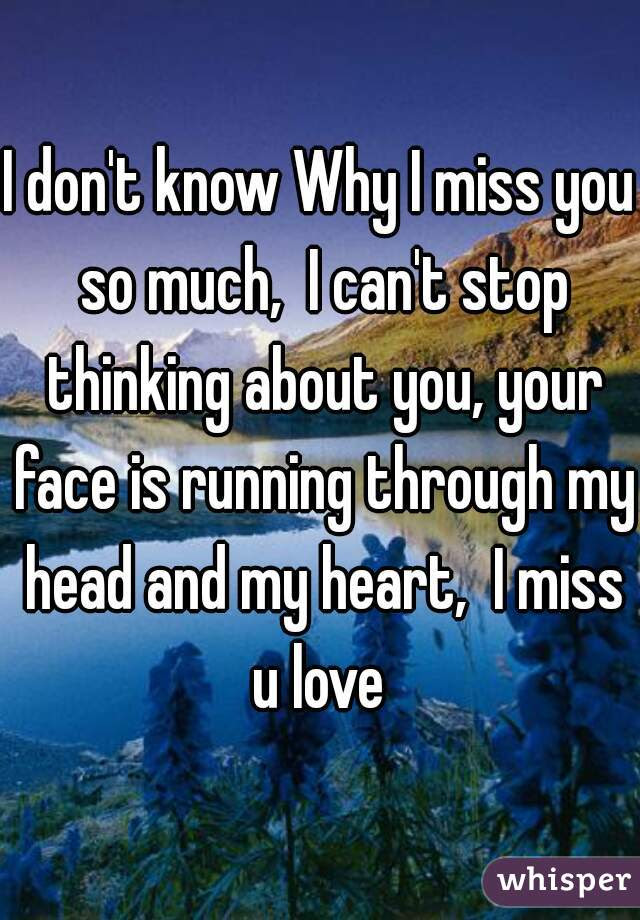 I Dont Know Why I Miss You So Much I Cant Stop Thinking About