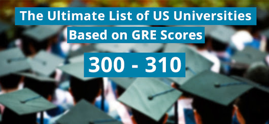 The Ultimate List of US Universities for GRE Scores 300 to 310 (2017 Update)