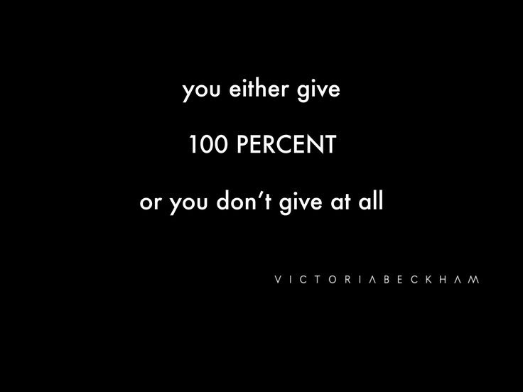 Quotes About Give 100 Percent 41 Quotes