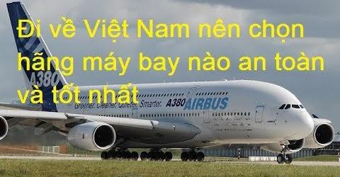 Đi về Việt Nam nên chọn hãng máy bay nào an toàn và tốt nhất
