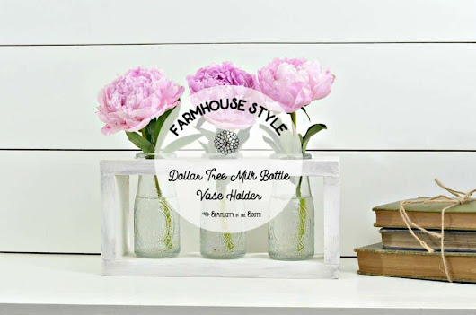 Farmhouse-Style DIY Flower Vase Holder Using Dollar Tree Milk Bottles - Simplicity in the South