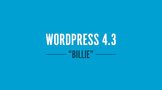 "WordPress 4.3 ""Billie"": More reason's to adore"