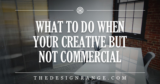 What to Do When Your Creative But Not Commercial