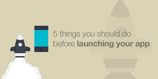 5 Things You Should Do Before Launching Your App