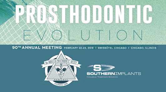 February 22-23, 2018 – American Prosthodontic Society Annual Meeting | Southern Implants