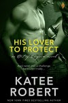 His Lover to Protect (Entangled Brazen) (Out of Uniform) - Katee Robert