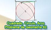Problema de Geometría 62: Cuadrado, Circunferencia Inscrita, Arco, Diagonal.