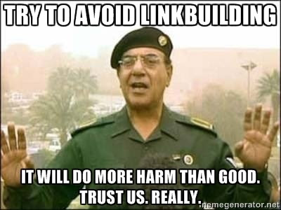 "When Google's John Mueller says that you should ""avoid linkbuilding as it'll do more harm than good"", all I can think of is..."