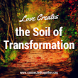 Love Creates the Soil of Transformation in Our Lives
