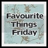 Favorite Things Friday!!!