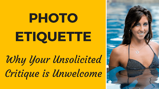 Photo Etiquette: Why Your Unsolicited Critique is Unwelcome