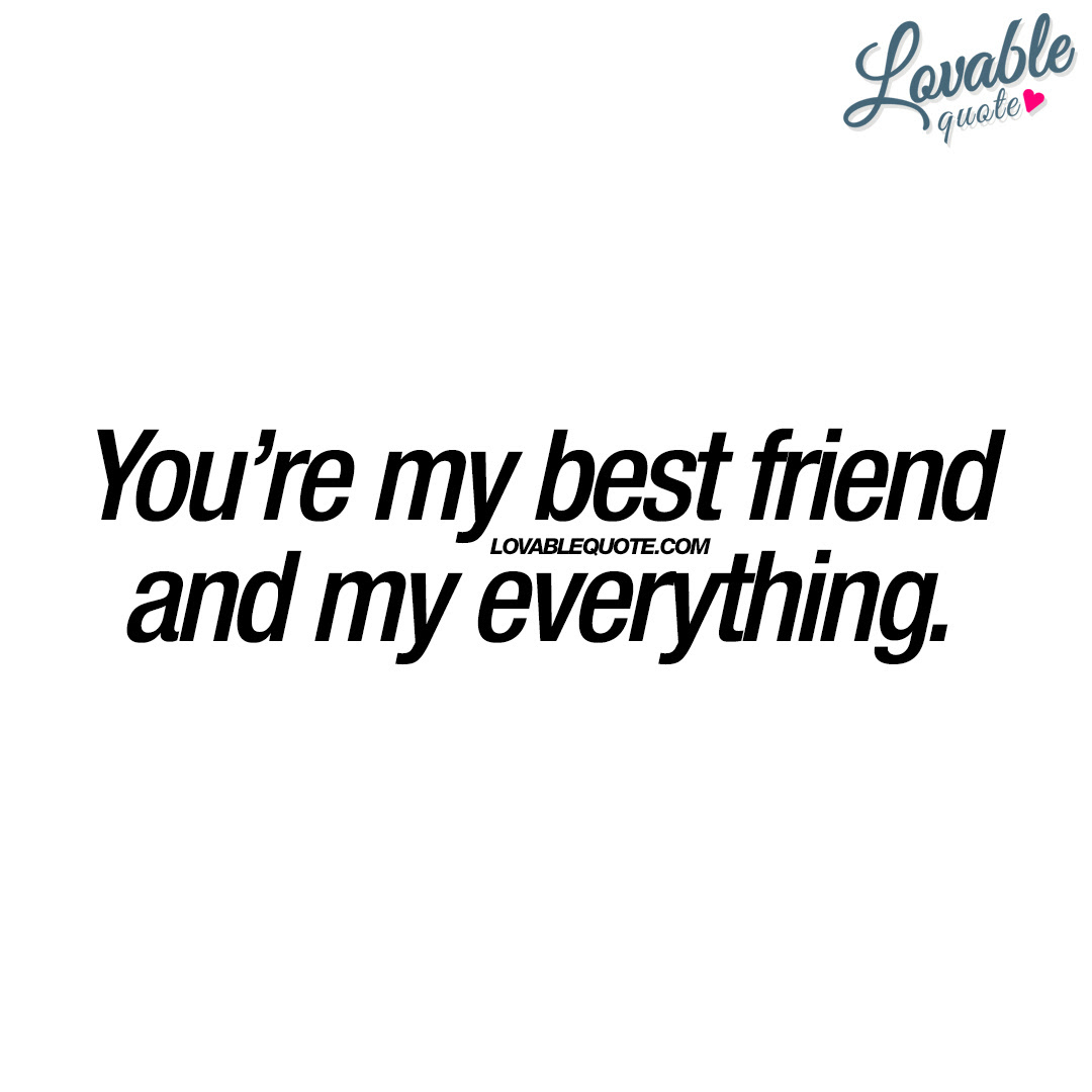 Youre My Best Friend And My Everything Best Friend Quotes
