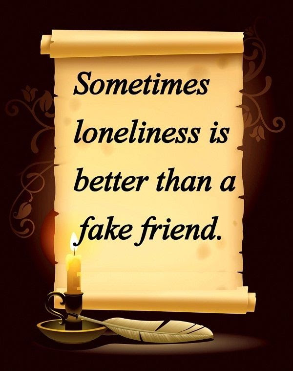 Sometimes Loneliness Is Better Than A Fake Friend Pictures Photos