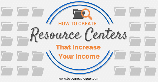211 How To Create Resource Centers That Increase Your Income | Become A Blogger