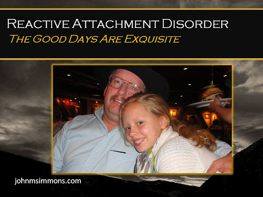 RAD Good Days: Reactive Attachment Disorder