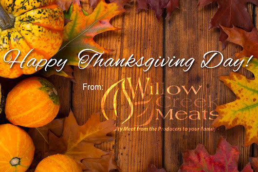 Wishing you a Happy Thanksgiving Day.... - Willow Creek Meat Official Website