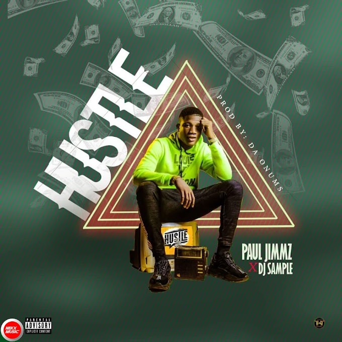 AUDIO: Paul-Jimmz ft DJ Sample_ Hustle (Prod by Da Onums)