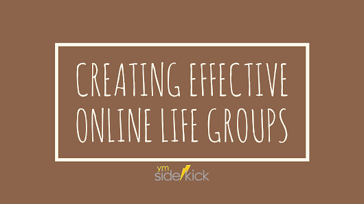 Creating Effective Online Life Groups - YM Sidekick