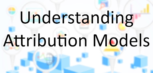 Understanding Attribution Models in Google Analytics - t2 Marketing International