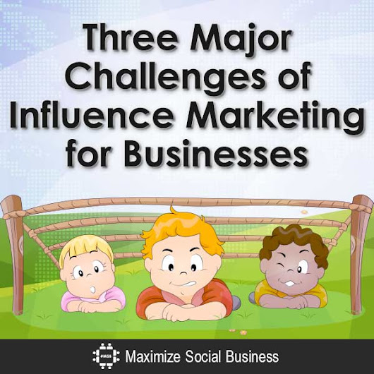 Three Major Challenges of Influence Marketing for Businesses