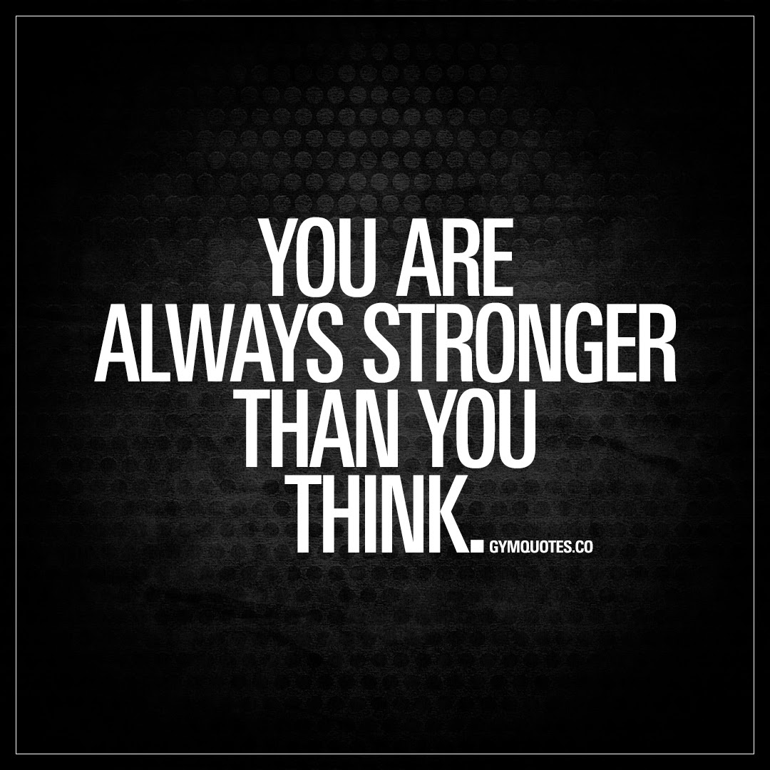 You Are Always Stronger Than You Think Motivational Gym Quotes