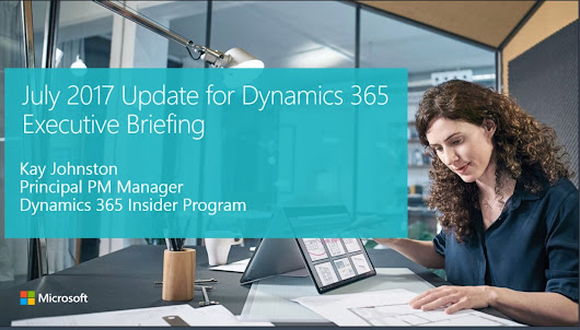Microsoft Dynamics 365 July 2017 Release Preview, Part 2 (with images, tweets) · jukkan