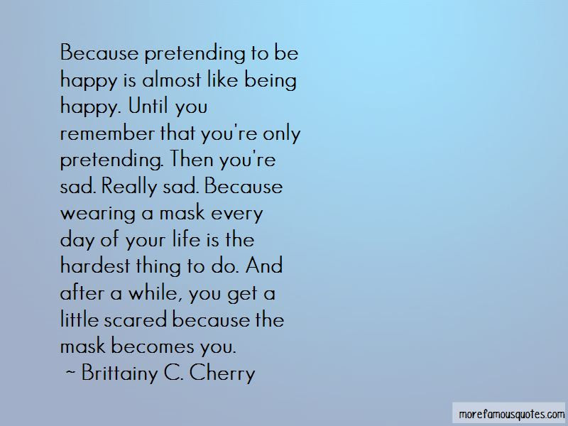 Quotes About Being Pretending To Be Happy Top 5 Being Pretending To