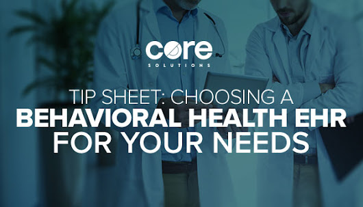 Tip Sheet: Choosing a Behavioral Health EHR for Your Needs