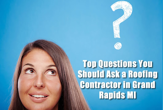 Top Questions You Should Ask a Roofing Contractor in Grand Rapids MI