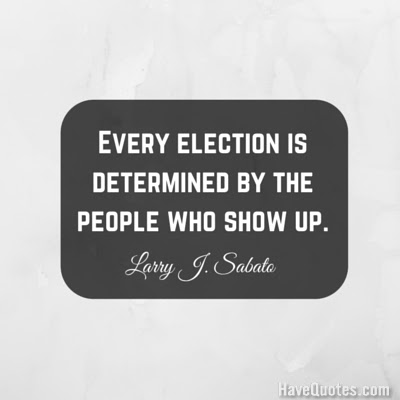 Every Election Is Determined By The People Who Show Up Quote Life