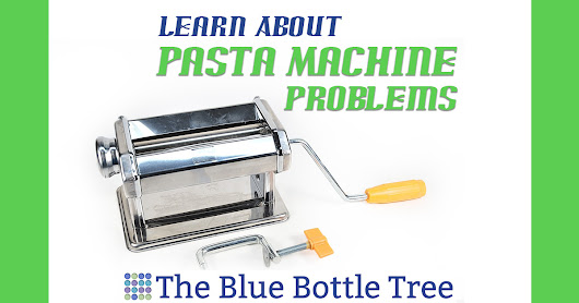 Pasta Machine Problems and Their Solutions - The Blue Bottle Tree