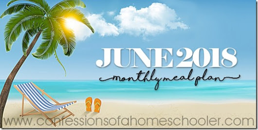 June 2018 Monthly Meal Plan - Confessions of a Homeschooler