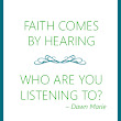 Faith Comes by Hearing – Who are You Listening To?