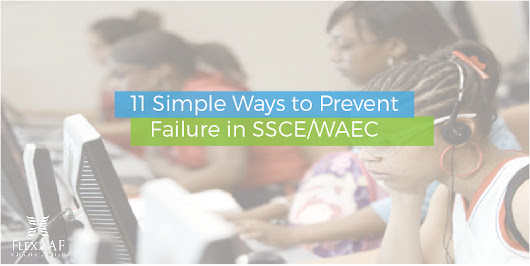 Worried about Poor Performance? 11 Simple Ways to Prevent Failure in SSCE WAEC - Blogs - FlexiSAF