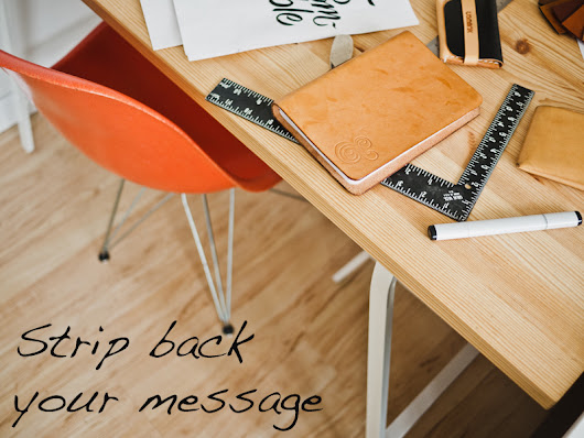 Strip back your message