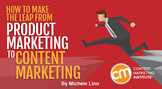 How to Make the Leap from Product Marketing to Content Marketing