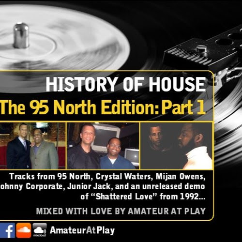 History Of House: The 95 North Edition - Part 1 by Amateur At Play